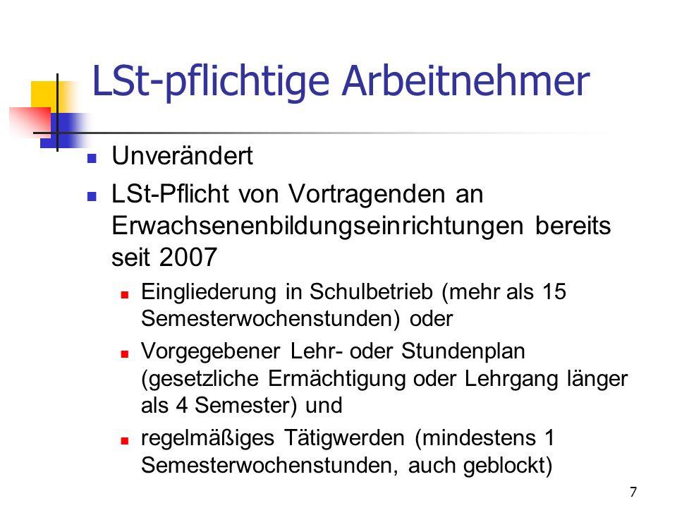 7 LSt-pflichtige Arbeitnehmer Unverändert LSt-Pflicht von Vortragenden an Erwachsenenbildungseinrichtungen bereits seit 2007 Eingliederung in Schulbet