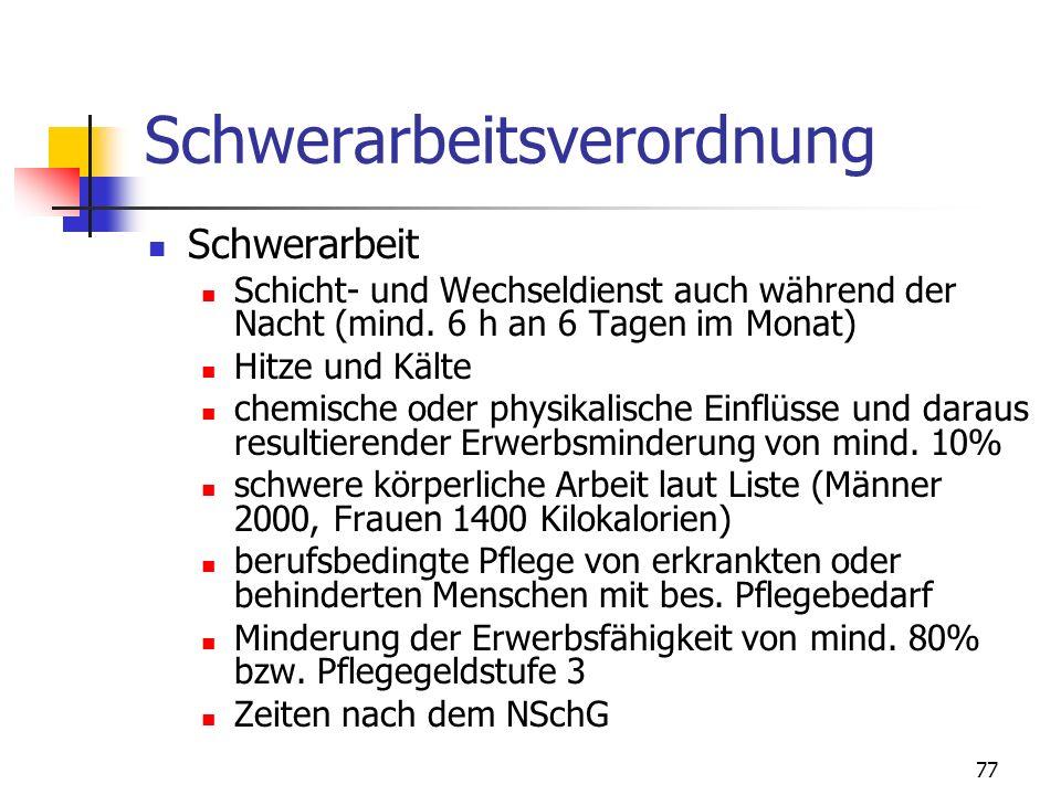 77 Schwerarbeitsverordnung Schwerarbeit Schicht- und Wechseldienst auch während der Nacht (mind. 6 h an 6 Tagen im Monat) Hitze und Kälte chemische od
