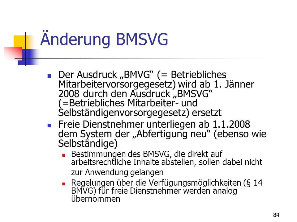 84 Änderung BMSVG Der Ausdruck BMVG (= Betriebliches Mitarbeitervorsorgegesetz) wird ab 1. Jänner 2008 durch den Ausdruck BMSVG (=Betriebliches Mitarb