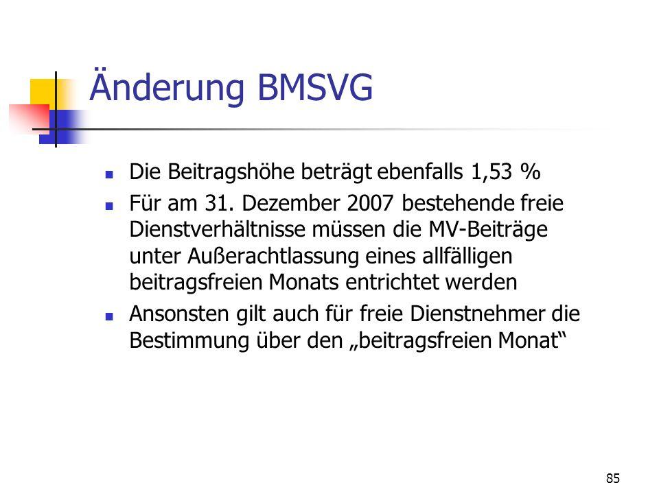 85 Änderung BMSVG Die Beitragshöhe beträgt ebenfalls 1,53 % Für am 31. Dezember 2007 bestehende freie Dienstverhältnisse müssen die MV-Beiträge unter
