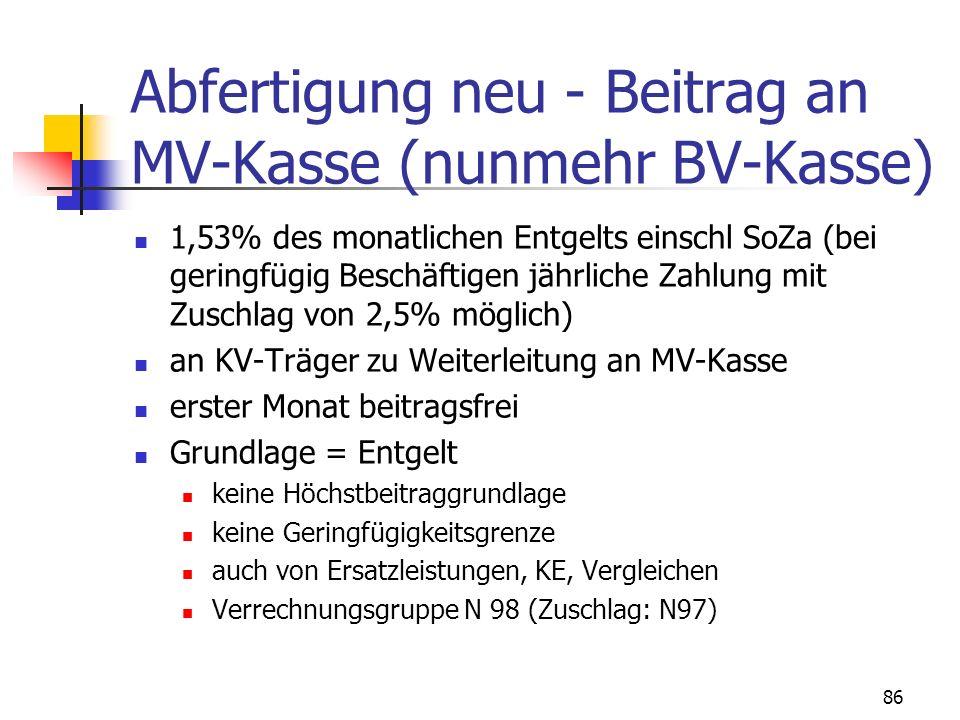 86 Abfertigung neu - Beitrag an MV-Kasse (nunmehr BV-Kasse) 1,53% des monatlichen Entgelts einschl SoZa (bei geringfügig Beschäftigen jährliche Zahlun