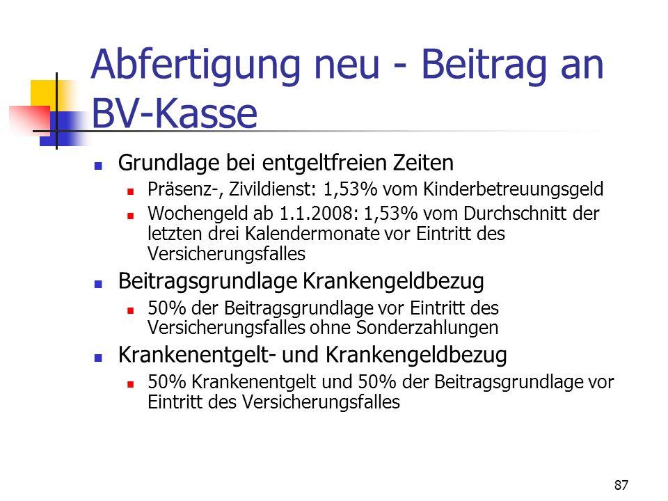 87 Abfertigung neu - Beitrag an BV-Kasse Grundlage bei entgeltfreien Zeiten Präsenz-, Zivildienst: 1,53% vom Kinderbetreuungsgeld Wochengeld ab 1.1.20
