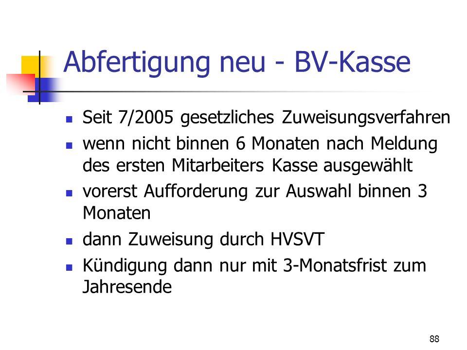88 Abfertigung neu - BV-Kasse Seit 7/2005 gesetzliches Zuweisungsverfahren wenn nicht binnen 6 Monaten nach Meldung des ersten Mitarbeiters Kasse ausg