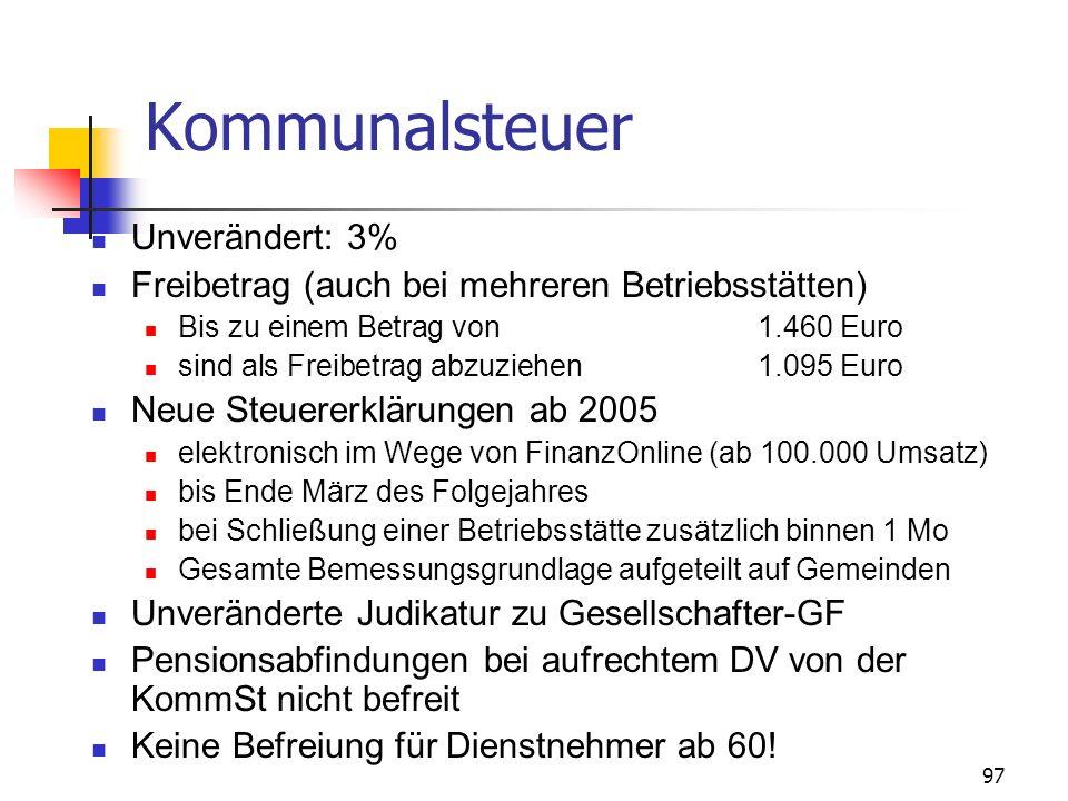 97 Kommunalsteuer Unverändert: 3% Freibetrag (auch bei mehreren Betriebsstätten) Bis zu einem Betrag von1.460 Euro sind als Freibetrag abzuziehen1.095