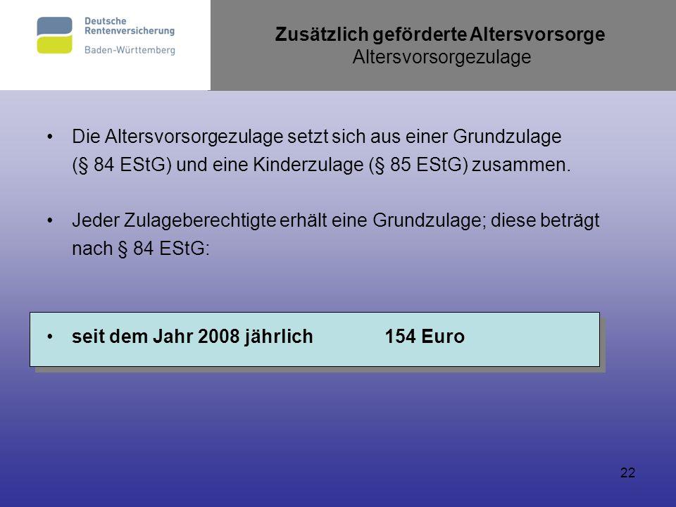 22 Die Altersvorsorgezulage setzt sich aus einer Grundzulage (§ 84 EStG) und eine Kinderzulage (§ 85 EStG) zusammen. Jeder Zulageberechtigte erhält ei