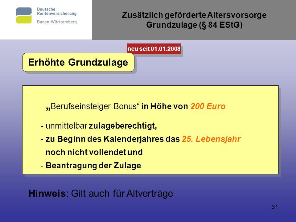 31 Berufseinsteiger-Bonus in Höhe von 200 Euro - unmittelbar zulageberechtigt, - zu Beginn des Kalenderjahres das 25. Lebensjahr noch nicht vollendet