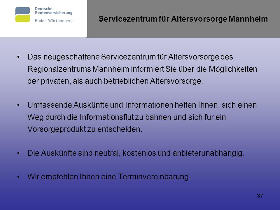 37 Das neugeschaffene Servicezentrum für Altersvorsorge des Regionalzentrums Mannheim informiert Sie über die Möglichkeiten der privaten, als auch bet