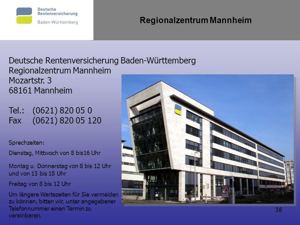38 Regionalzentrum Mannheim Deutsche Rentenversicherung Baden-Württemberg Regionalzentrum Mannheim Mozartstr. 3 68161 Mannheim Tel.: (0621) 820 05 0 F