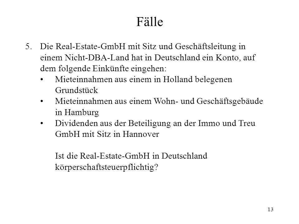 13 Fälle 5.Die Real-Estate-GmbH mit Sitz und Geschäftsleitung in einem Nicht-DBA-Land hat in Deutschland ein Konto, auf dem folgende Einkünfte eingehe