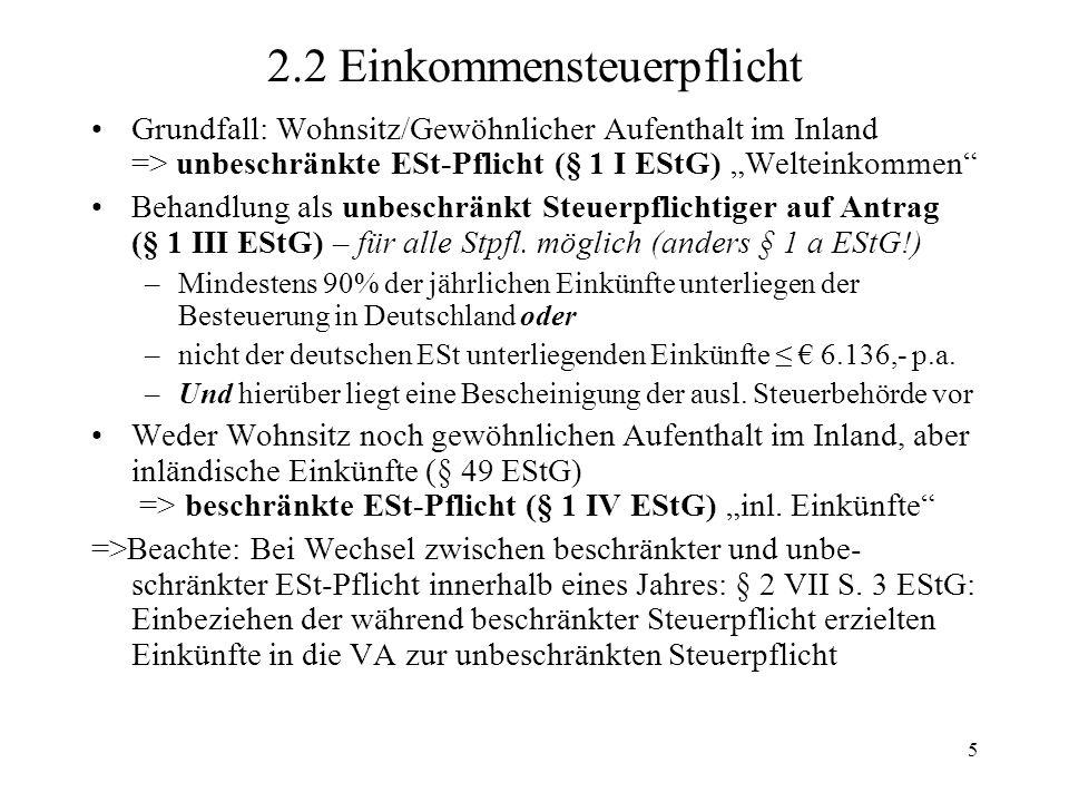 5 2.2 Einkommensteuerpflicht Grundfall: Wohnsitz/Gewöhnlicher Aufenthalt im Inland => unbeschränkte ESt-Pflicht (§ 1 I EStG) Welteinkommen Behandlung