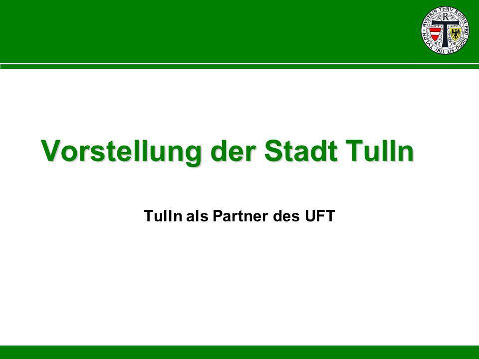 Vorstellung der Stadt Tulln Tulln als Partner des UFT