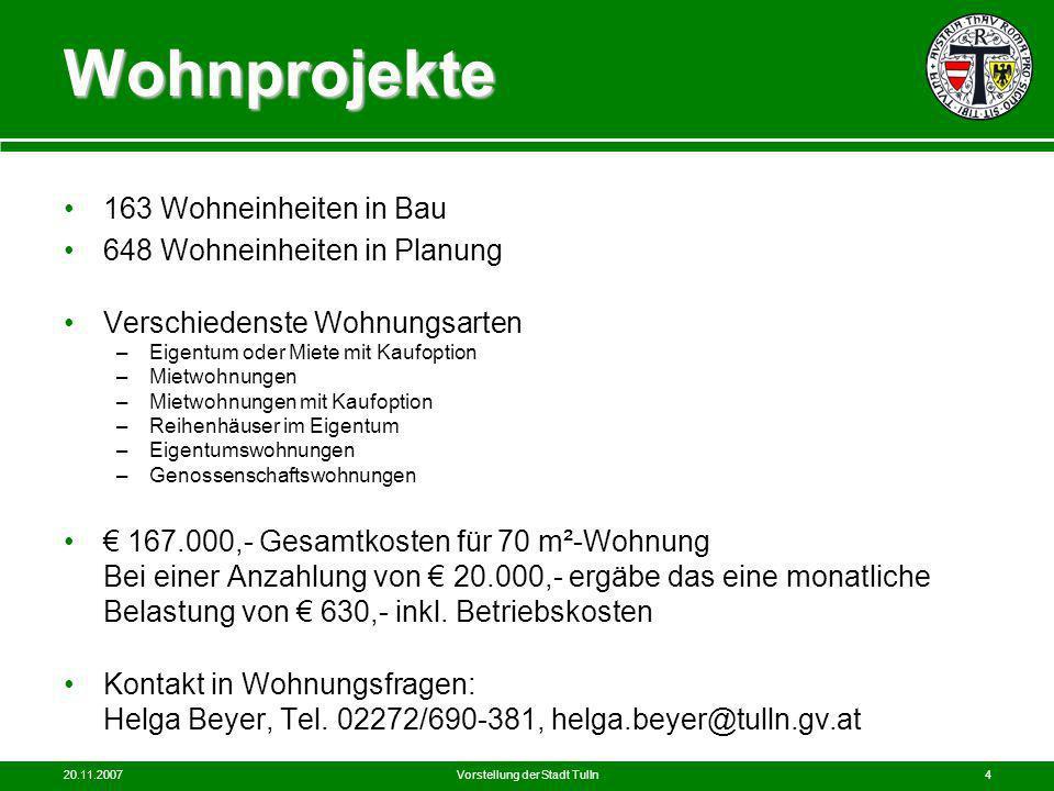 20.11.2007Vorstellung der Stadt Tulln4 Wohnprojekte 163 Wohneinheiten in Bau 648 Wohneinheiten in Planung Verschiedenste Wohnungsarten –Eigentum oder
