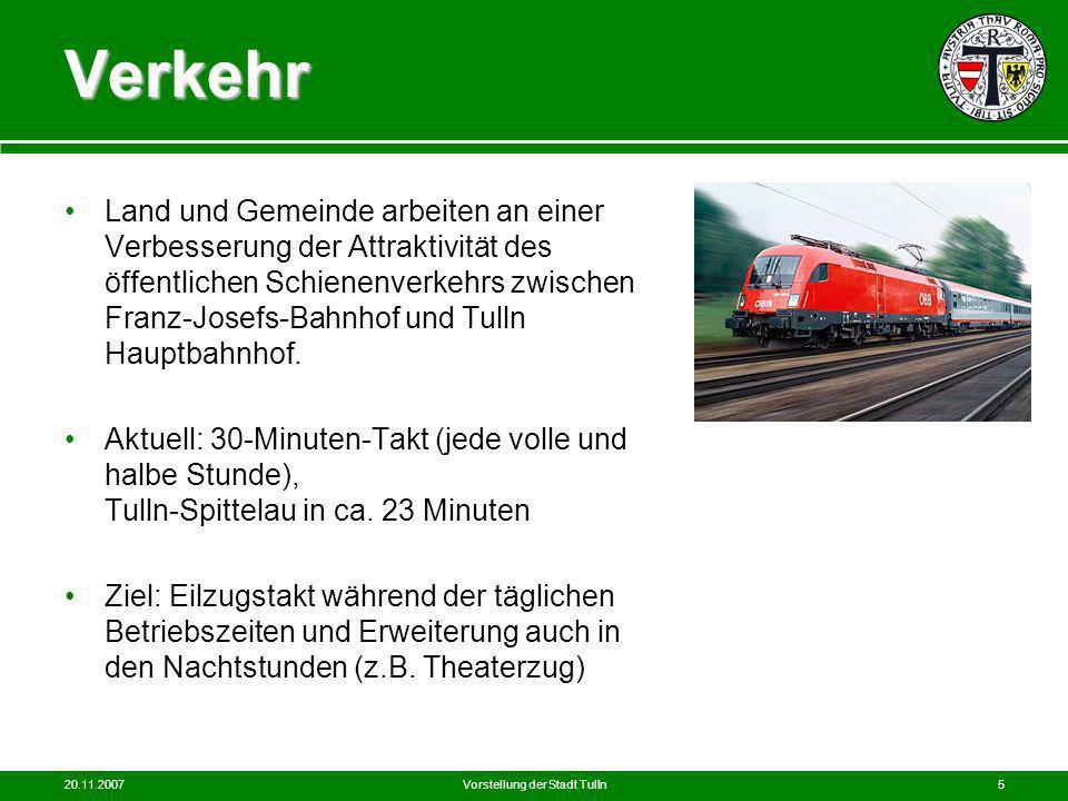 20.11.2007Vorstellung der Stadt Tulln5 Verkehr Land und Gemeinde arbeiten an einer Verbesserung der Attraktivität des öffentlichen Schienenverkehrs zw