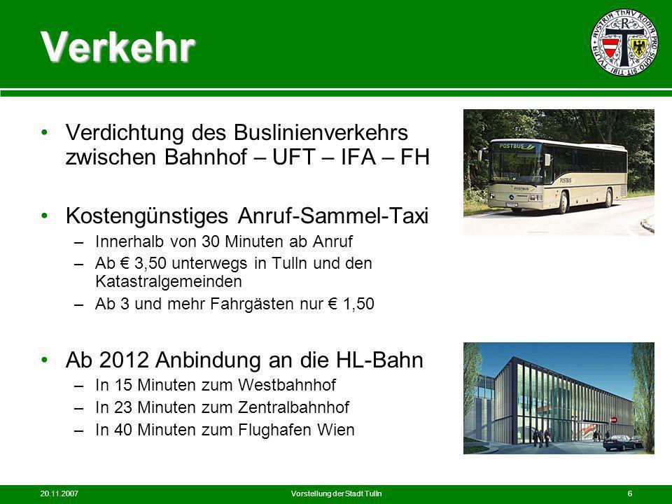 20.11.2007Vorstellung der Stadt Tulln6 Verkehr Verdichtung des Buslinienverkehrs zwischen Bahnhof – UFT – IFA – FH Kostengünstiges Anruf-Sammel-Taxi –