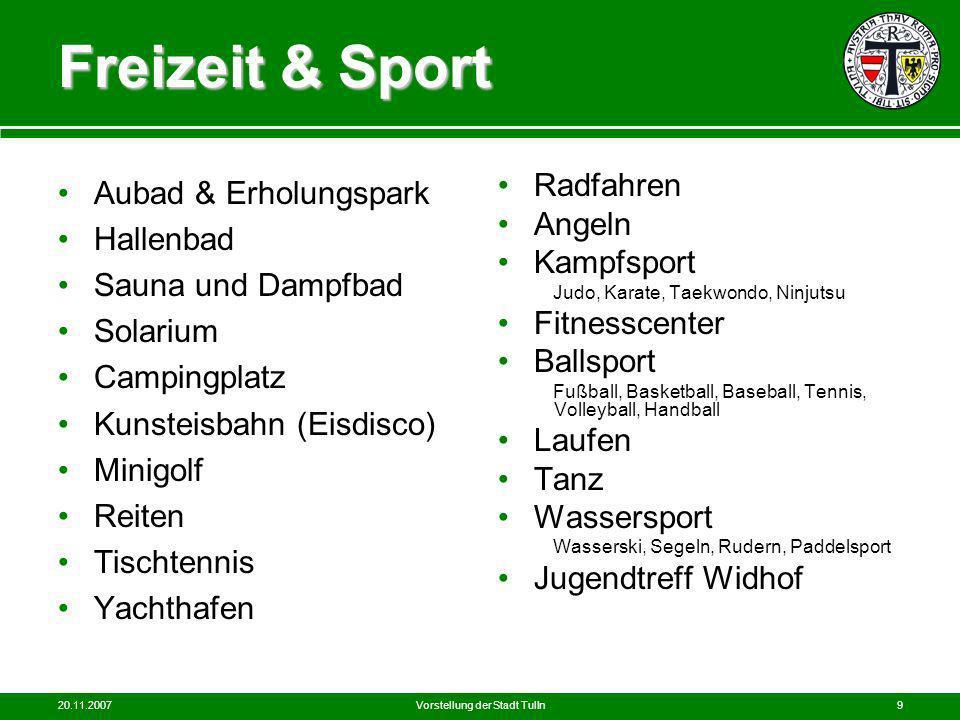 20.11.2007Vorstellung der Stadt Tulln9 Freizeit & Sport Aubad & Erholungspark Hallenbad Sauna und Dampfbad Solarium Campingplatz Kunsteisbahn (Eisdisc