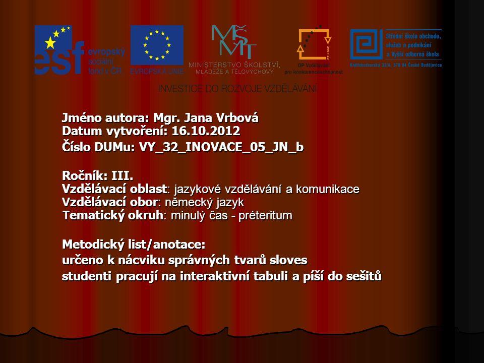 Jméno autora: Mgr. Jana Vrbová Datum vytvoření: 16.10.2012 Číslo DUMu: VY_32_INOVACE_05_JN_b Ročník: III. Vzdělávací oblast : jazykové vzdělávání a ko