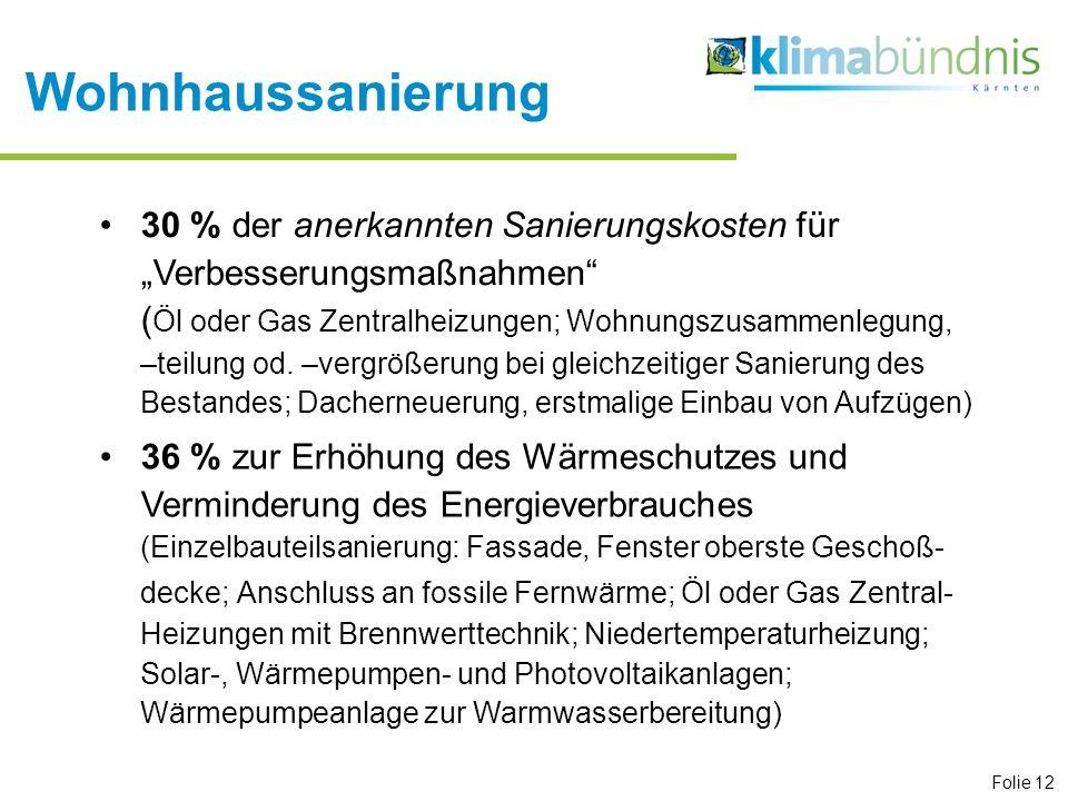 Folie 12 30 % der anerkannten Sanierungskosten für Verbesserungsmaßnahmen ( Öl oder Gas Zentralheizungen; Wohnungszusammenlegung, –teilung od. –vergrö