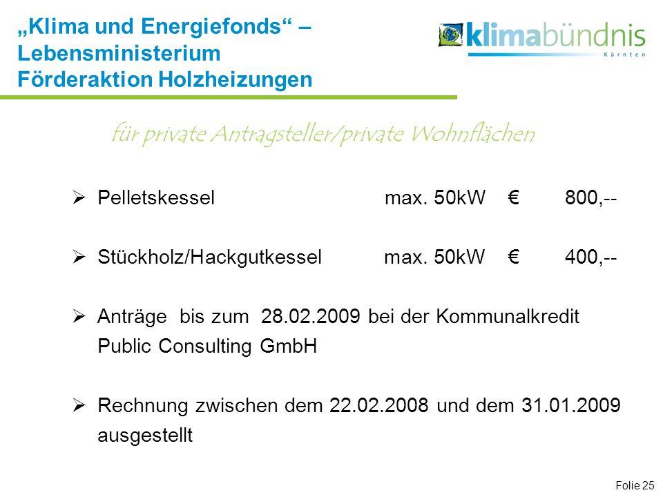 Klima und Energiefonds – Lebensministerium Förderaktion Holzheizungen Pelletskessel max. 50kW 800,-- Stückholz/Hackgutkessel max. 50kW 400,-- Anträge