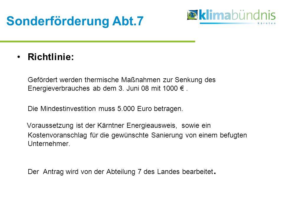Sonderförderung Abt.7 Richtlinie: Gefördert werden thermische Maßnahmen zur Senkung des Energieverbrauches ab dem 3. Juni 08 mit 1000. Die Mindestinve