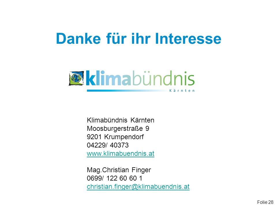 Folie 28 Danke für ihr Interesse Klimabündnis Kärnten Moosburgerstraße 9 9201 Krumpendorf 04229/ 40373 www.klimabuendnis.at Mag.Christian Finger 0699/