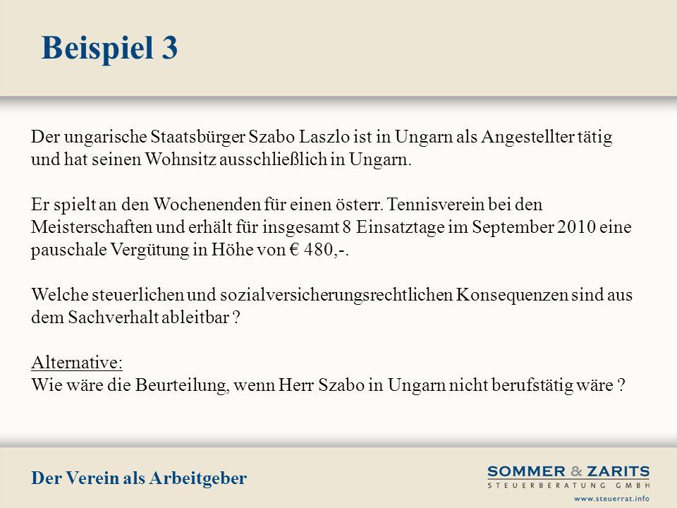 Beispiel 3 Der Verein als Arbeitgeber Der ungarische Staatsbürger Szabo Laszlo ist in Ungarn als Angestellter tätig und hat seinen Wohnsitz ausschließ