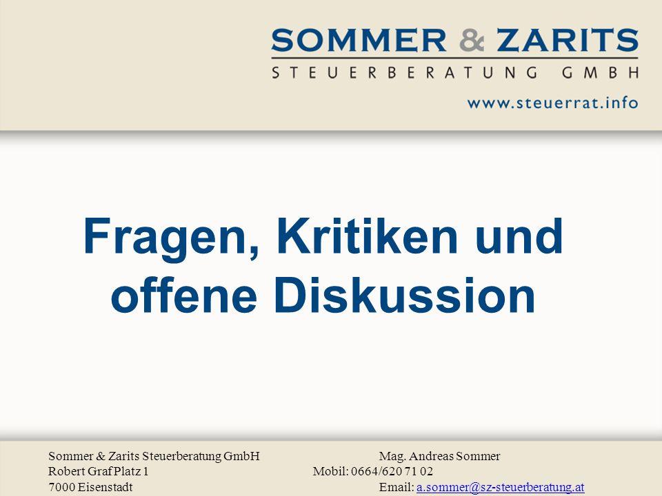 Fragen, Kritiken und offene Diskussion Sommer & Zarits Steuerberatung GmbHMag. Andreas Sommer Robert Graf Platz 1 Mobil: 0664/620 71 02 7000 Eisenstad
