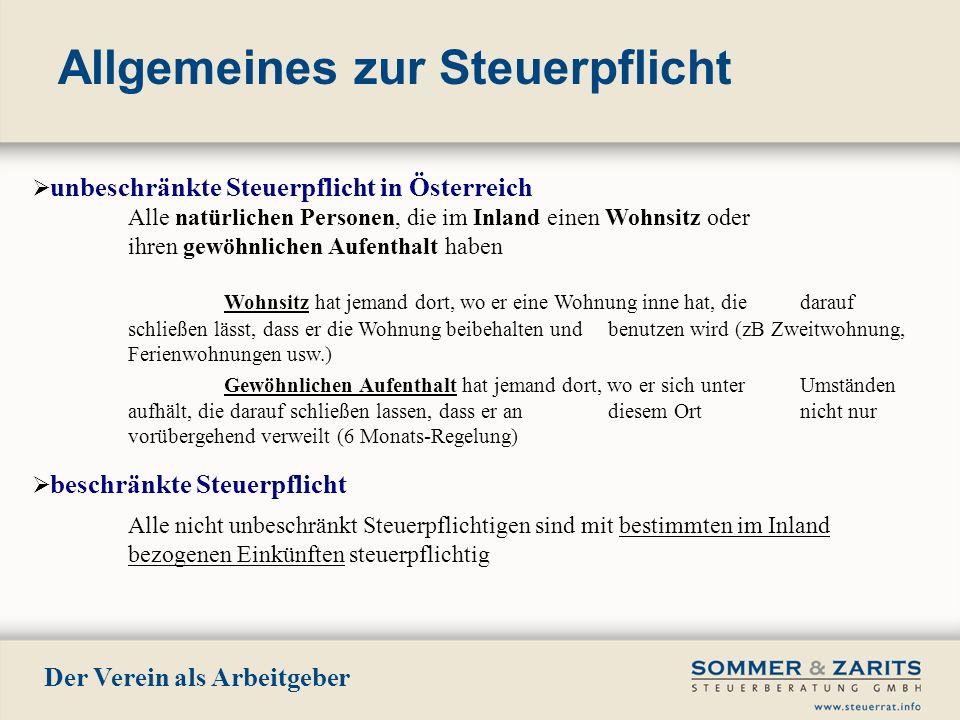 Allgemeines zur Steuerpflicht Der Verein als Arbeitgeber unbeschränkte Steuerpflicht in Österreich Alle natürlichen Personen, die im Inland einen Wohn