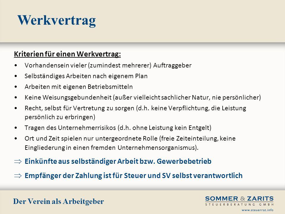 Werkvertrag Der Verein als Arbeitgeber Kriterien für einen Werkvertrag: Vorhandensein vieler (zumindest mehrerer) Auftraggeber Selbständiges Arbeiten