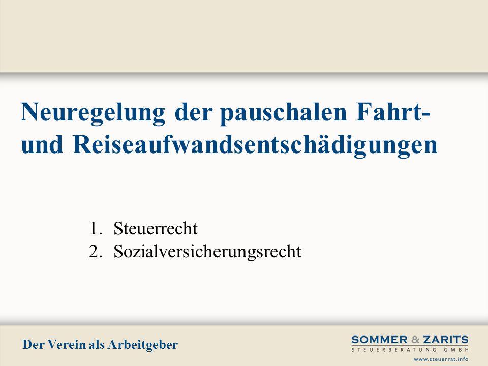 Der Verein als Arbeitgeber Neuregelung der pauschalen Fahrt- und Reiseaufwandsentschädigungen 1.Steuerrecht 2.Sozialversicherungsrecht