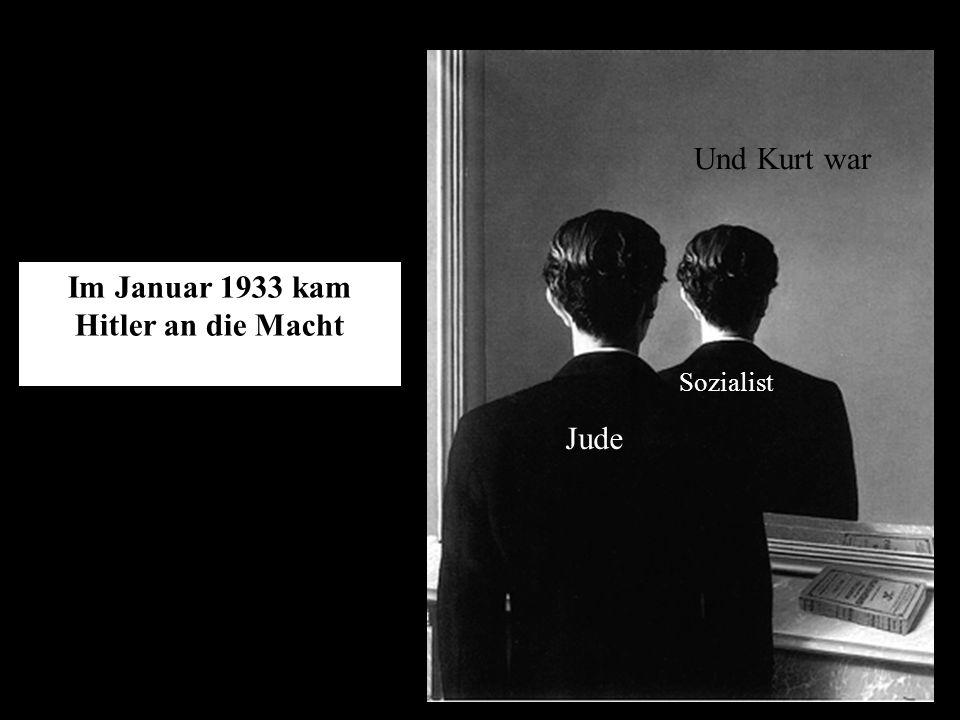 Und Kurt war Im Januar 1933 kam Hitler an die Macht Sozialist Jude