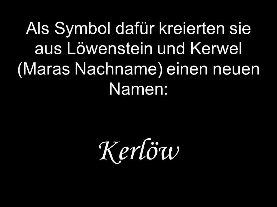 Als Symbol dafür kreierten sie aus Löwenstein und Kerwel (Maras Nachname) einen neuen Namen: Kerlöw