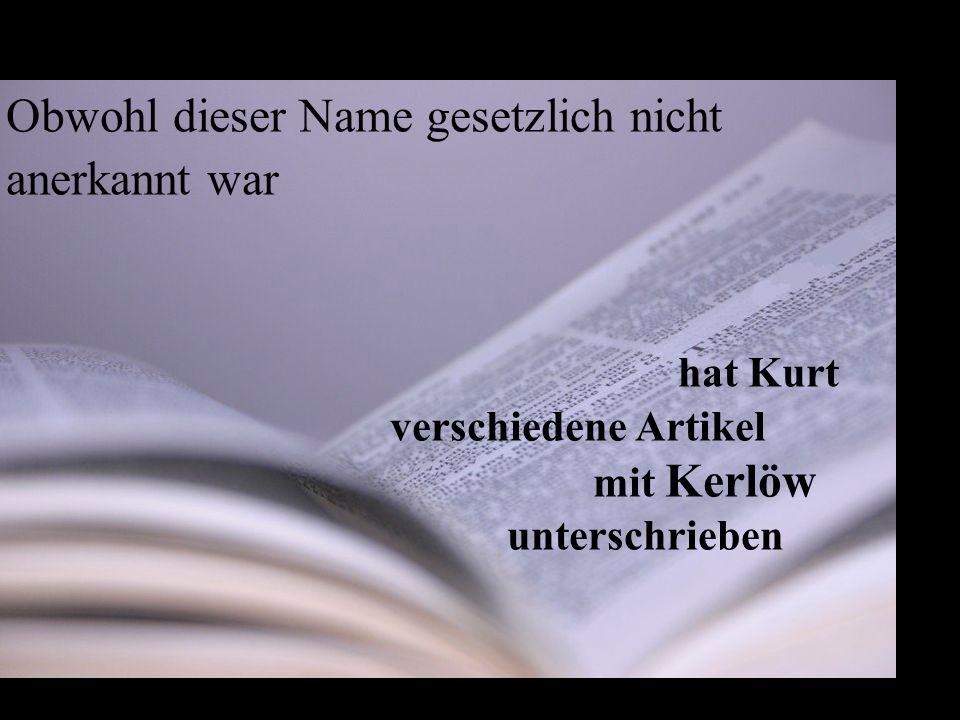 Obwohl dieser Name gesetzlich nicht anerkannt war hat Kurt verschiedene Artikel mit Kerlöw unterschrieben