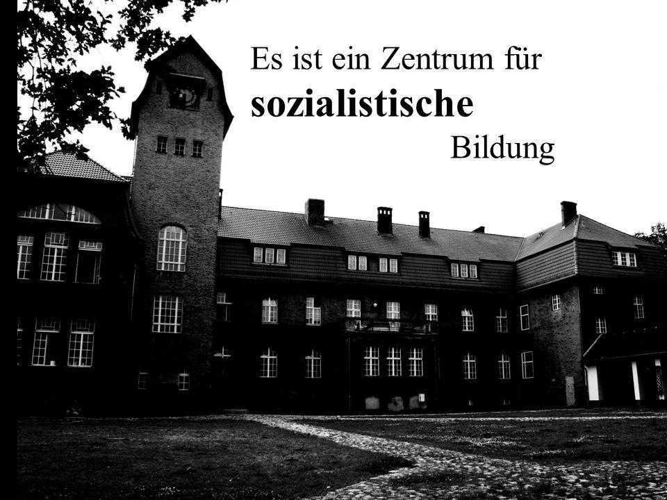 Es ist ein Zentrum für sozialistische Bildung