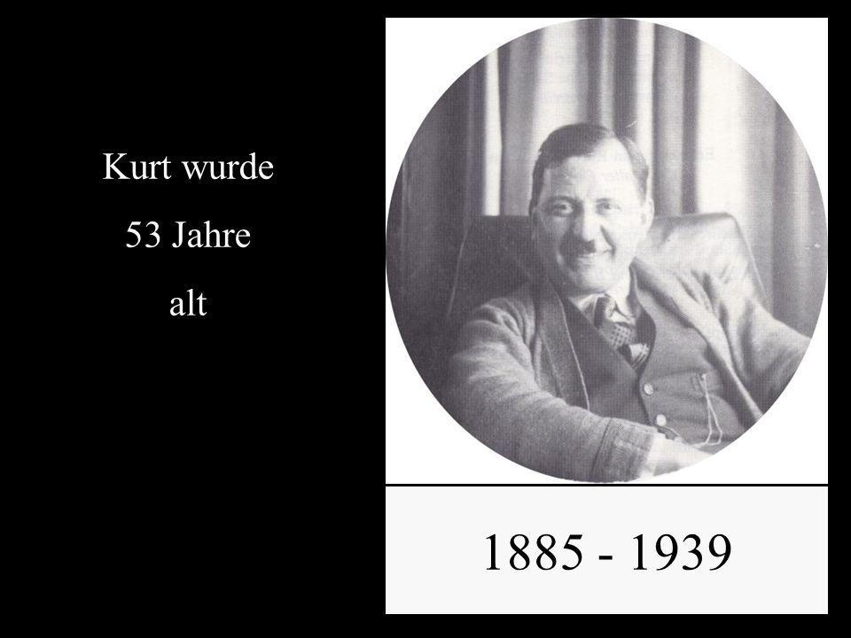 1885 - 1939 Kurt wurde 53 Jahre alt
