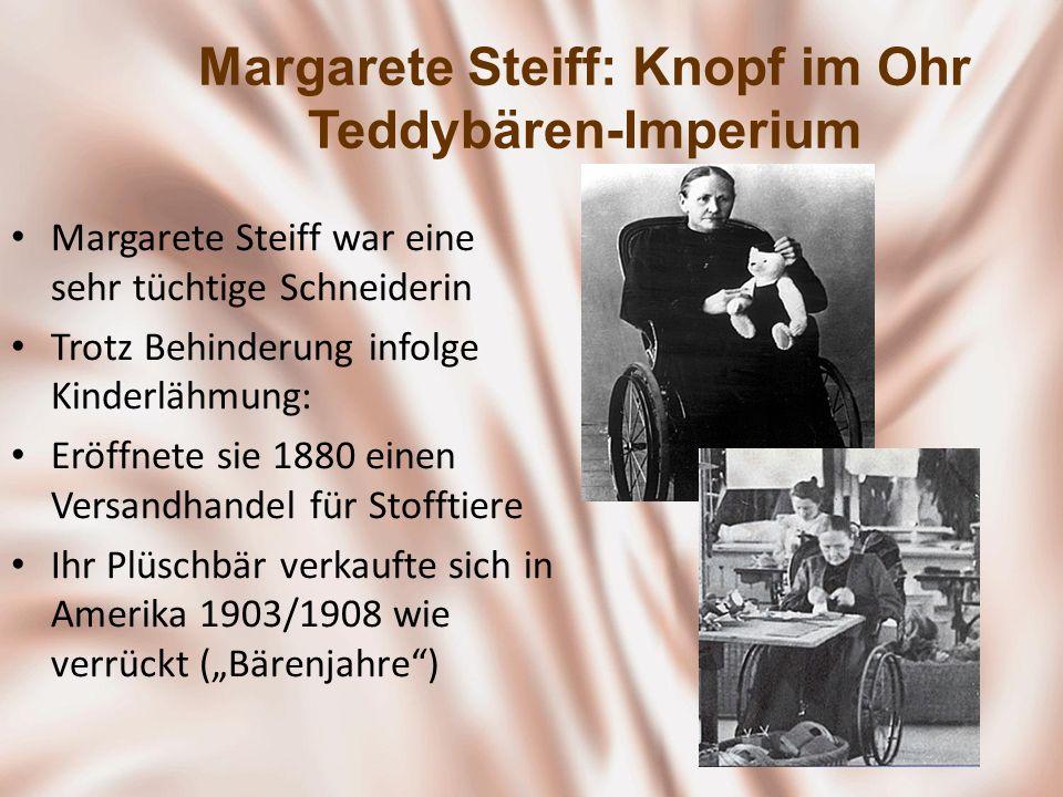 Margarete Steiff: Knopf im Ohr Teddybären-Imperium Margarete Steiff war eine sehr tüchtige Schneiderin Trotz Behinderung infolge Kinderlähmung: Eröffn