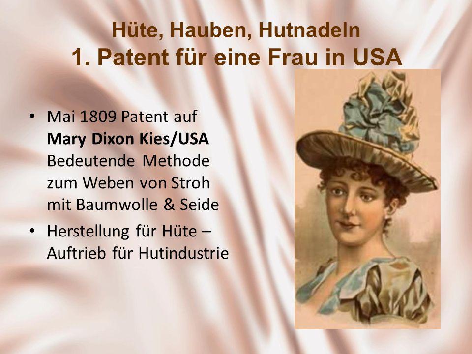 Hüte, Hauben, Hutnadeln 1. Patent für eine Frau in USA Mai 1809 Patent auf Mary Dixon Kies/USA Bedeutende Methode zum Weben von Stroh mit Baumwolle &