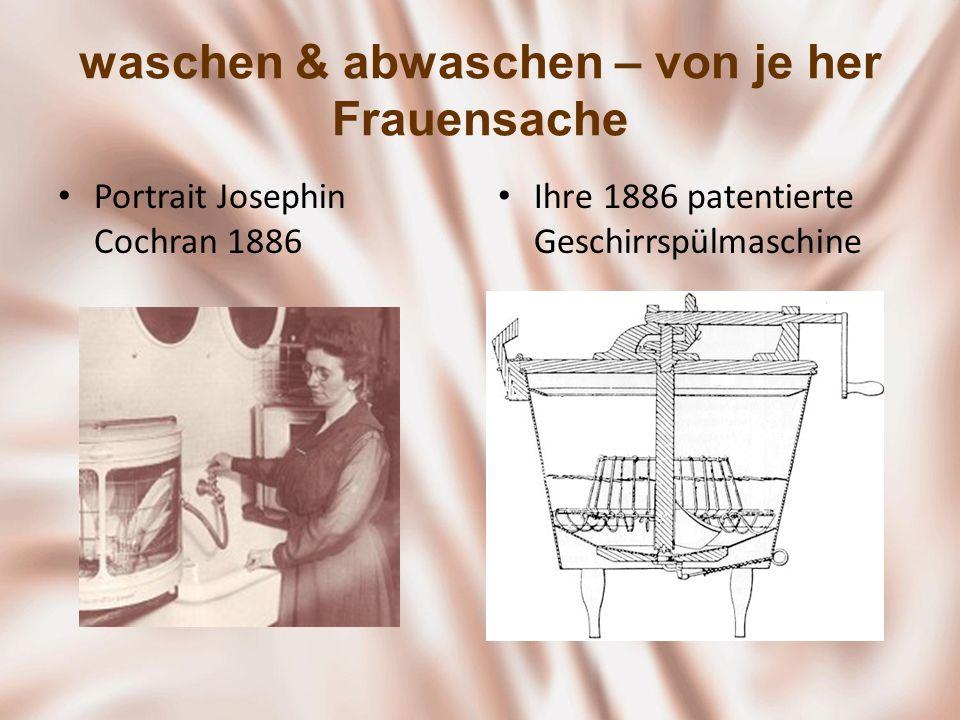 waschen & abwaschen – von je her Frauensache Portrait Josephin Cochran 1886 Ihre 1886 patentierte Geschirrspülmaschine