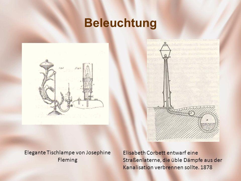 Beleuchtung Elisabeth Corbett entwarf eine Straßenlaterne, die üble Dämpfe aus der Kanalisation verbrennen sollte. 1878 Elegante Tischlampe von Joseph