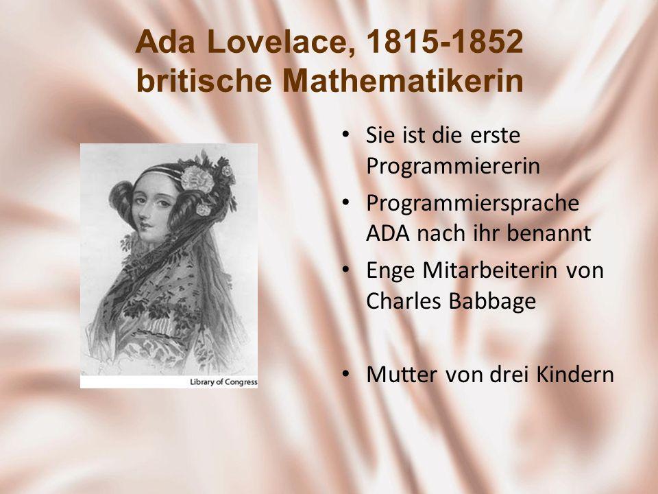 Ada Lovelace, 1815-1852 britische Mathematikerin Sie ist die erste Programmiererin Programmiersprache ADA nach ihr benannt Enge Mitarbeiterin von Char
