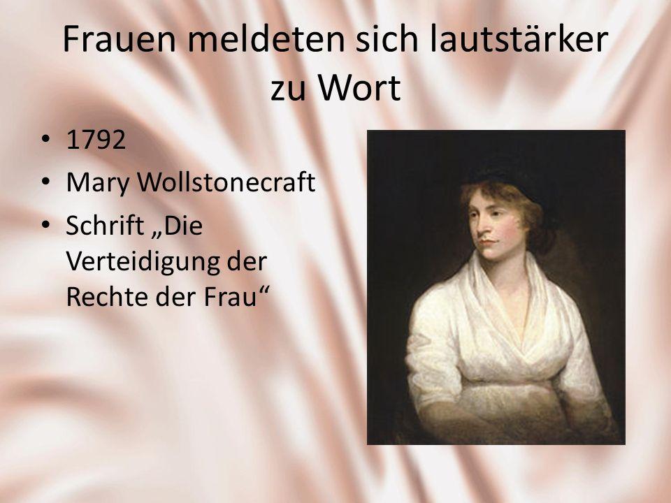 Frauen meldeten sich lautstärker zu Wort 1792 Mary Wollstonecraft Schrift Die Verteidigung der Rechte der Frau