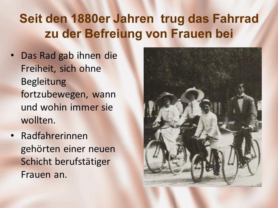 Seit den 1880er Jahren trug das Fahrrad zu der Befreiung von Frauen bei Das Rad gab ihnen die Freiheit, sich ohne Begleitung fortzubewegen, wann und w
