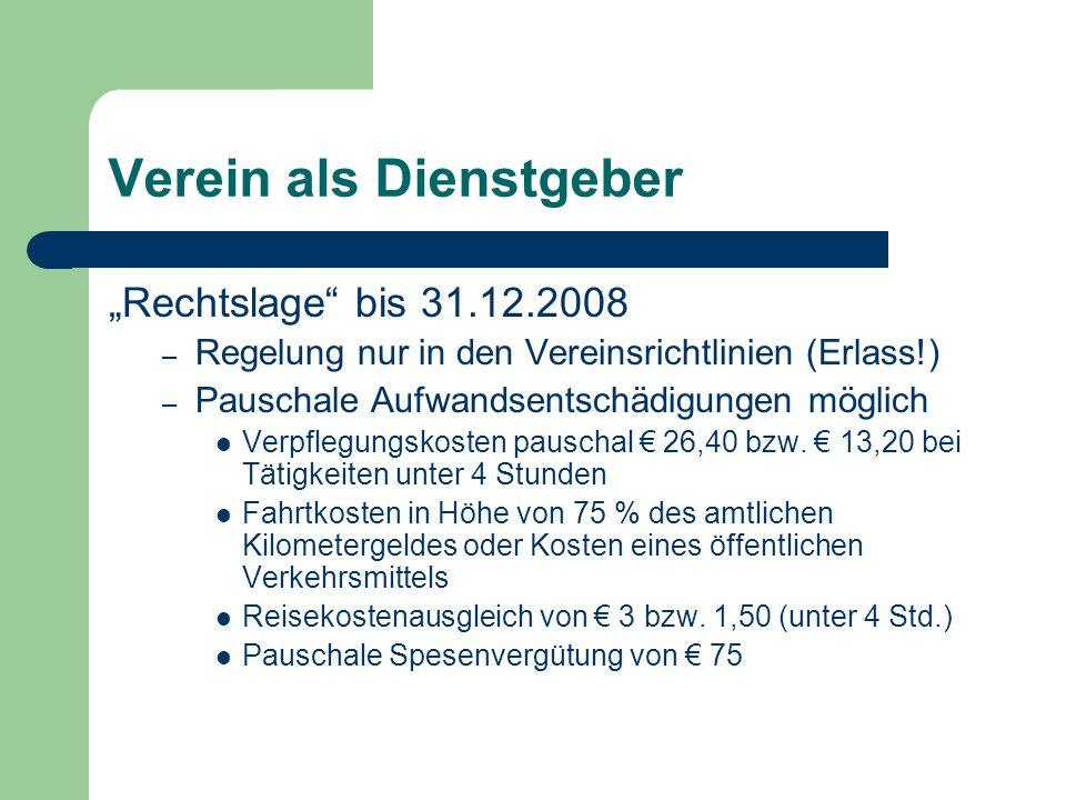 Verein als Dienstgeber Rechtslage bis 31.12.2008 – Regelung nur in den Vereinsrichtlinien (Erlass!) – Pauschale Aufwandsentschädigungen möglich Verpflegungskosten pauschal 26,40 bzw.