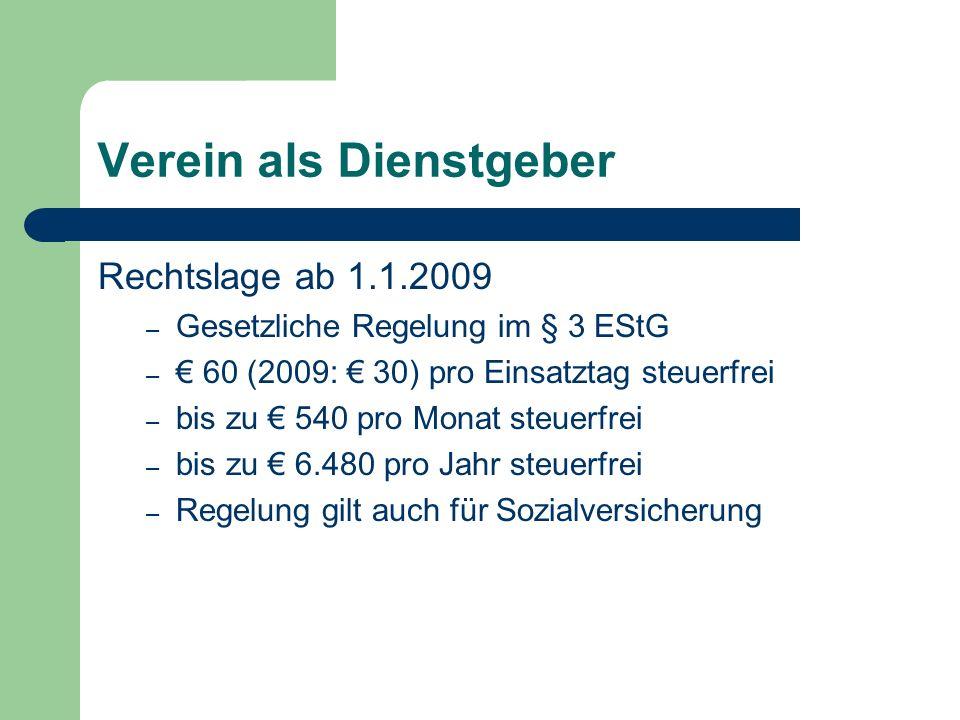 Verein als Dienstgeber Rechtslage ab 1.1.2009 – Gesetzliche Regelung im § 3 EStG – 60 (2009: 30) pro Einsatztag steuerfrei – bis zu 540 pro Monat steuerfrei – bis zu 6.480 pro Jahr steuerfrei – Regelung gilt auch für Sozialversicherung