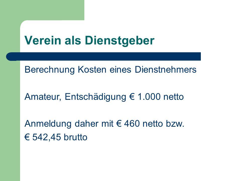 Verein als Dienstgeber Berechnung Kosten eines Dienstnehmers Amateur, Entschädigung 1.000 netto Anmeldung daher mit 460 netto bzw.