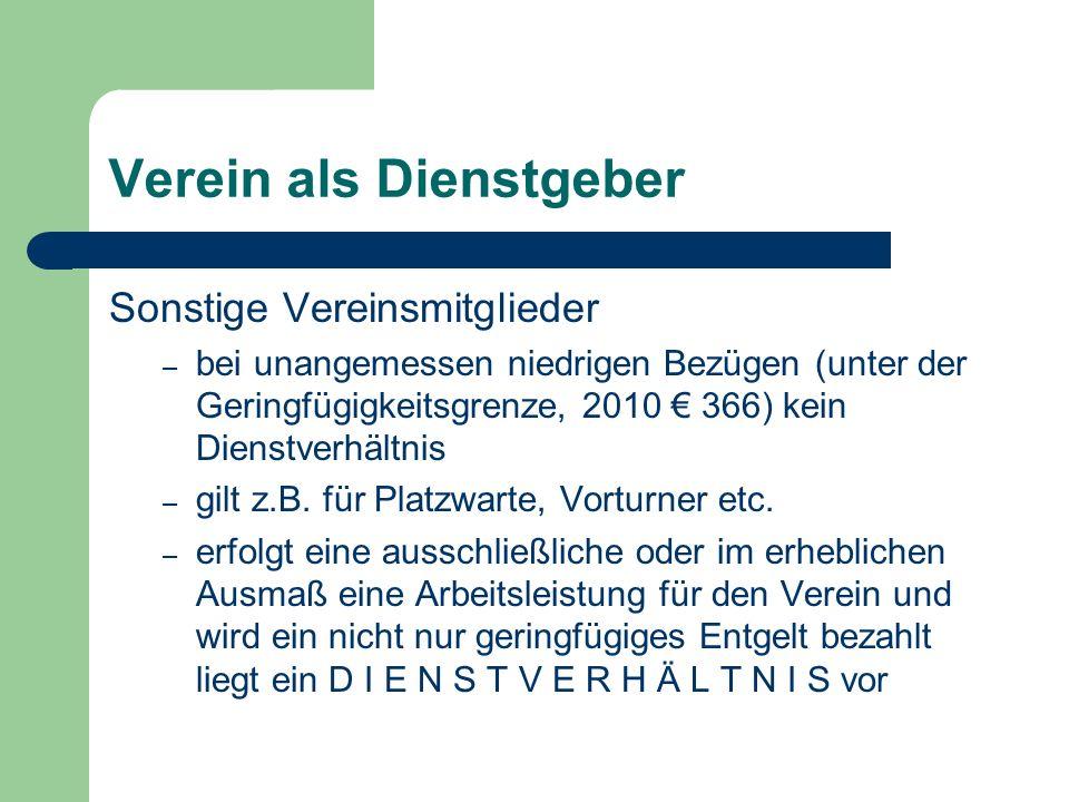 Verein als Dienstgeber Sonstige Vereinsmitglieder – bei unangemessen niedrigen Bezügen (unter der Geringfügigkeitsgrenze, 2010 366) kein Dienstverhältnis – gilt z.B.