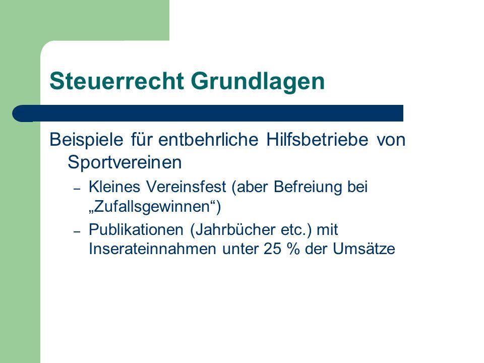 Steuerrecht Grundlagen Beispiele für entbehrliche Hilfsbetriebe von Sportvereinen – Kleines Vereinsfest (aber Befreiung bei Zufallsgewinnen) – Publikationen (Jahrbücher etc.) mit Inserateinnahmen unter 25 % der Umsätze