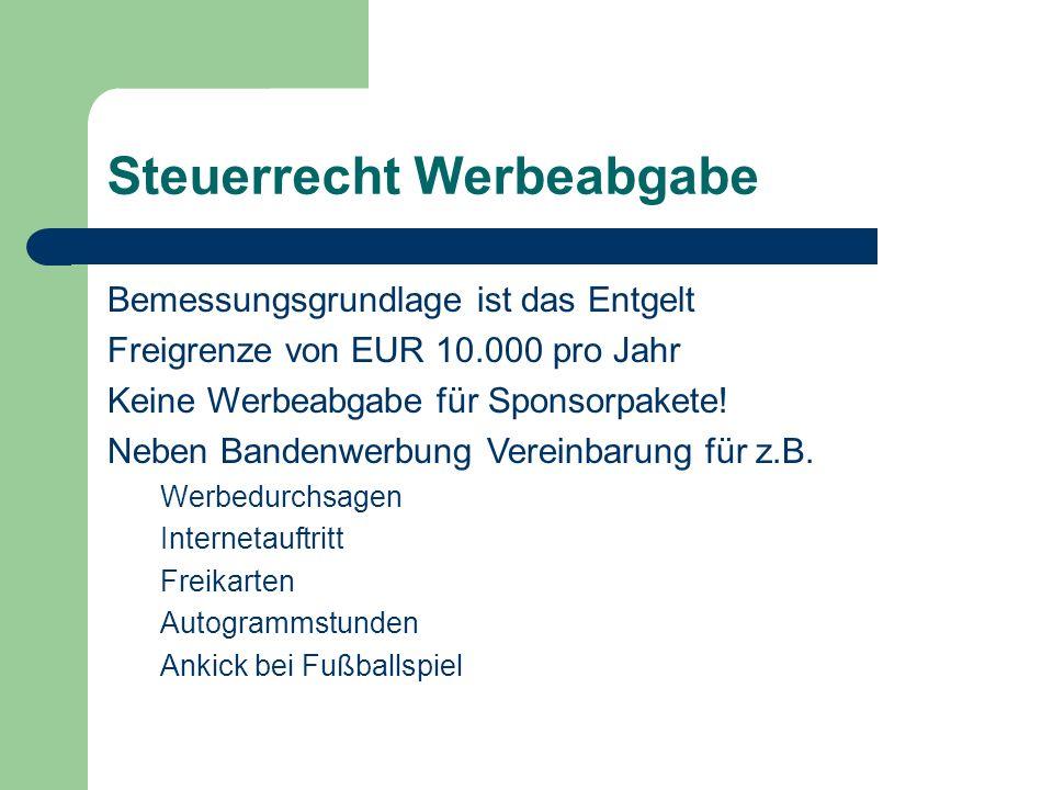 Steuerrecht Werbeabgabe Bemessungsgrundlage ist das Entgelt Freigrenze von EUR 10.000 pro Jahr Keine Werbeabgabe für Sponsorpakete.