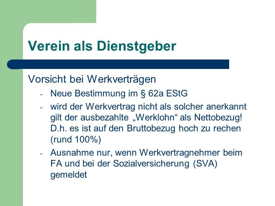 Verein als Dienstgeber Vorsicht bei Werkverträgen - Neue Bestimmung im § 62a EStG - wird der Werkvertrag nicht als solcher anerkannt gilt der ausbezahlte Werklohn als Nettobezug.
