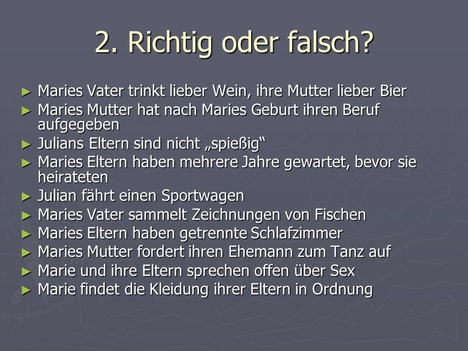 2. Richtig oder falsch? Maries Vater trinkt lieber Wein, ihre Mutter lieber Bier Maries Vater trinkt lieber Wein, ihre Mutter lieber Bier Maries Mutte