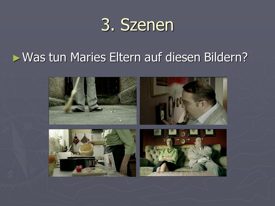 3. Szenen Was tun Maries Eltern auf diesen Bildern? Was tun Maries Eltern auf diesen Bildern?